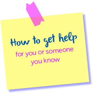 How to get help for you or someone you know